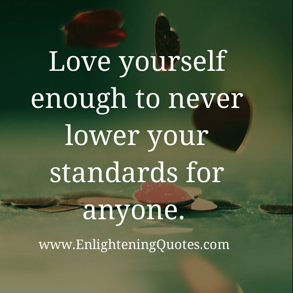 Never lower your standards for anyone