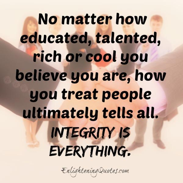 No matter how educated, rich or cool you believe you are