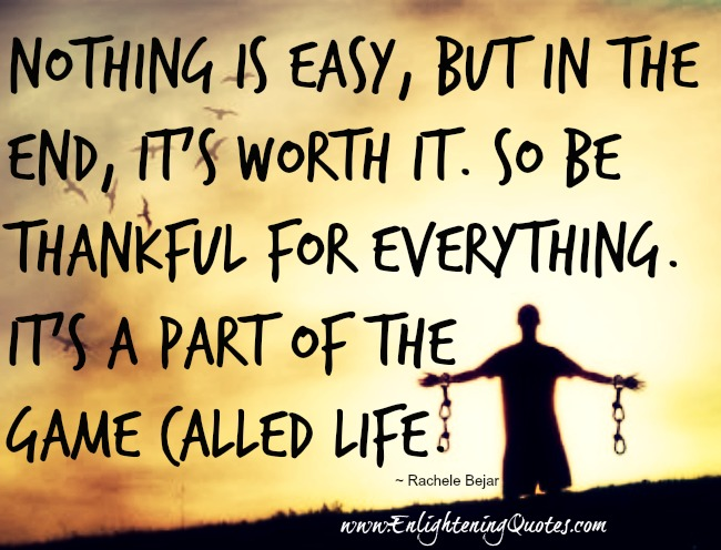 Nothing is easy, but in the end, it's worth it