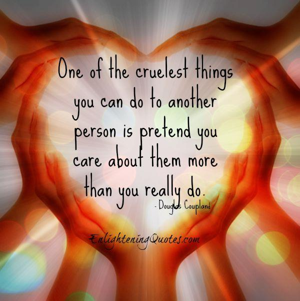 One of the cruelest things you can do to another person