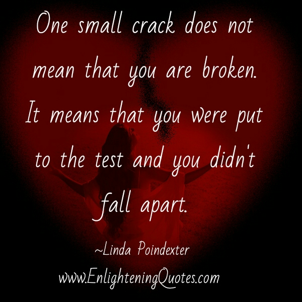 One small crack doesn't mean that you are broken