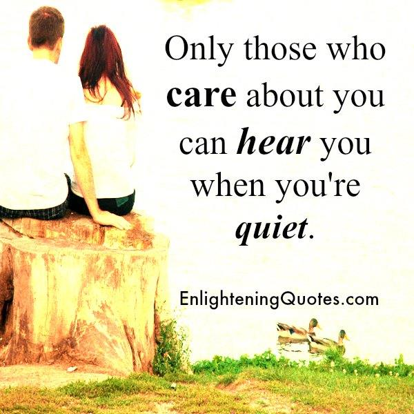 Only those who care about you can hear you