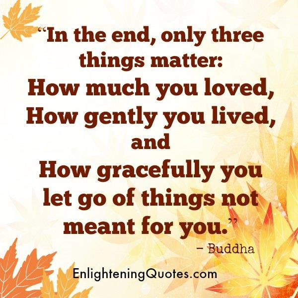 Only three things matter in the end