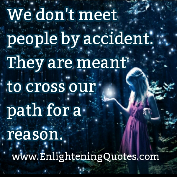 People are meant to cross our path for a reason