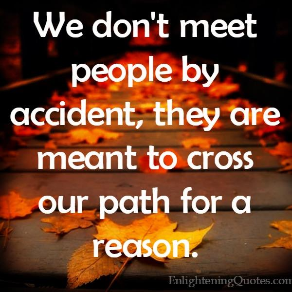 People are meant to cross our path