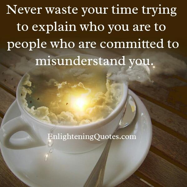 People who are committed to misunderstand you