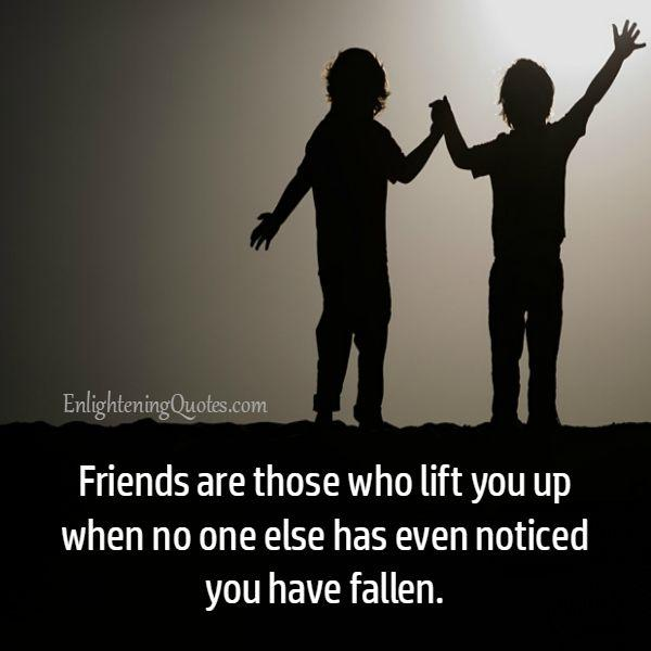 People who lift you up when you have fallen