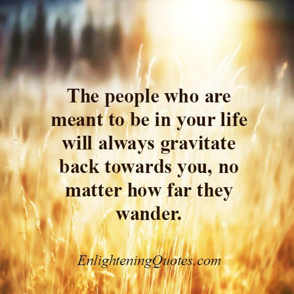 People will always gravitate back towards you