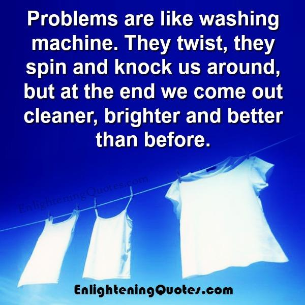 Problems are like washing machine