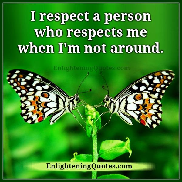 respect-a-person-who-respects-you-when-you-arent-around