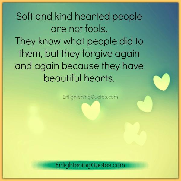 Soft & kind hearted people forgive again & again