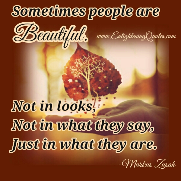 Some people are beautiful just in what they are