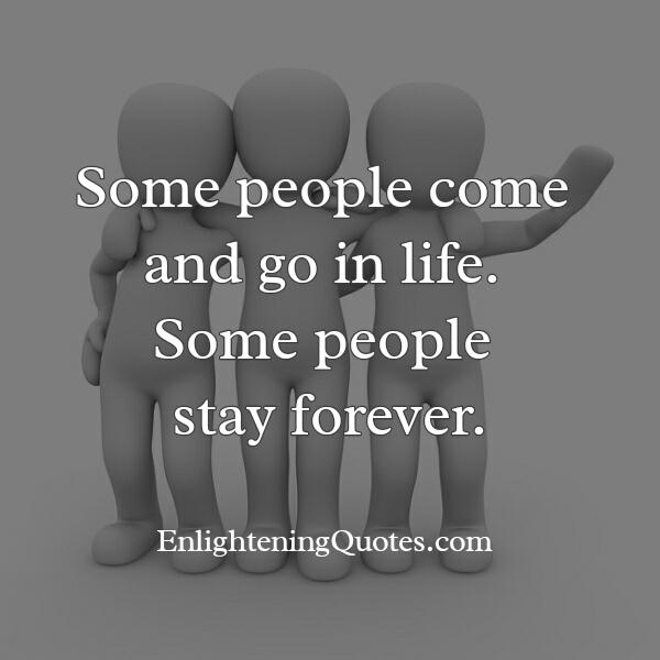 Some people come & go in life