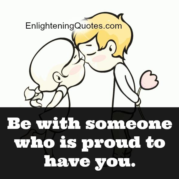 Someone who is proud to have you