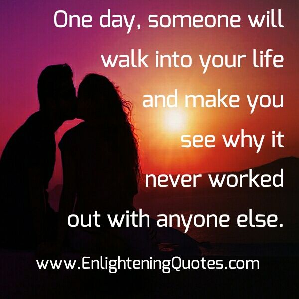 Someone will walk into your Life - Enlightening Quotes