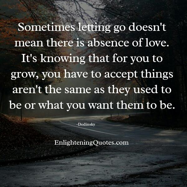 Sometimes letting go doesn't mean there's absence of love