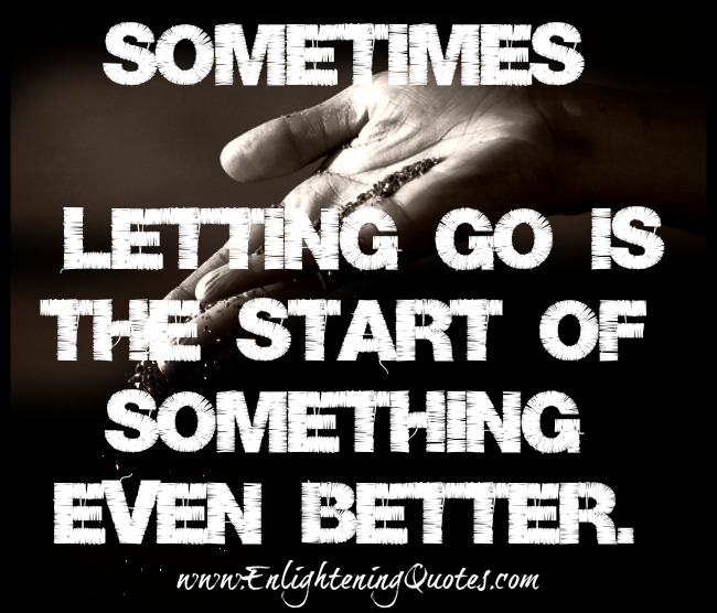 Sometimes letting go is the start of something even better