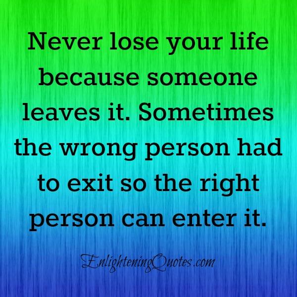 Sometimes the wrong person had to exit from your life