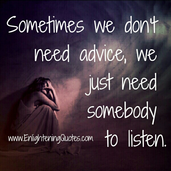 Sometimes we just need somebody to listen