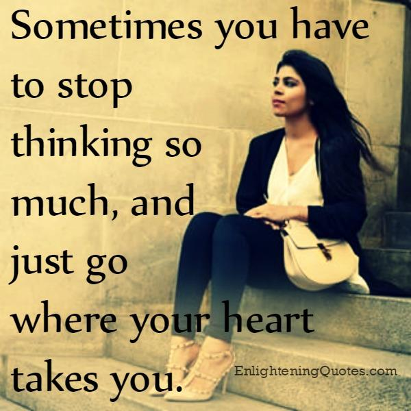 Sometimes you have to stop thinking so much