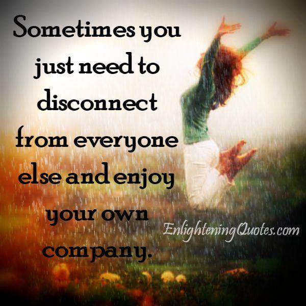 Sometimes you just need to disconnect from everyone else