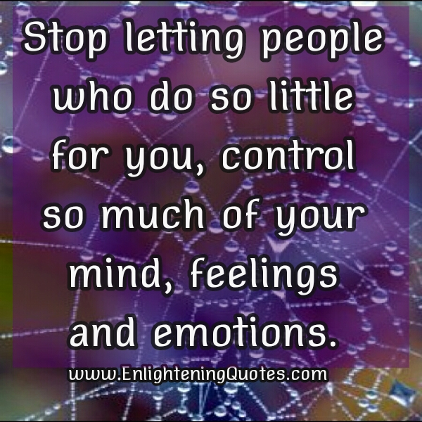 Stop letting people control your mind, feelings & emotions