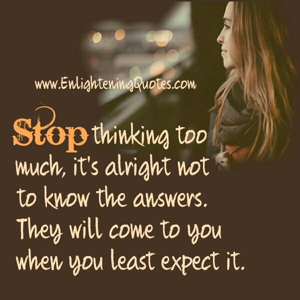 Stop thinking too much