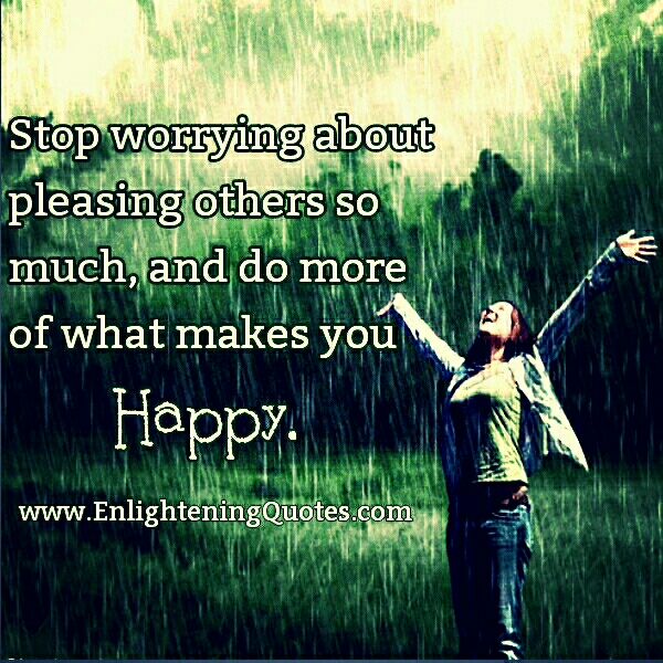 Stop worrying about pleasing others so much
