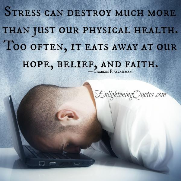 Stress can destroy much more than just our physical health