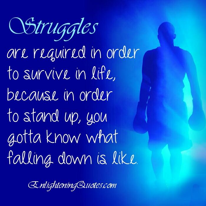 Struggles are required in order to survive in life
