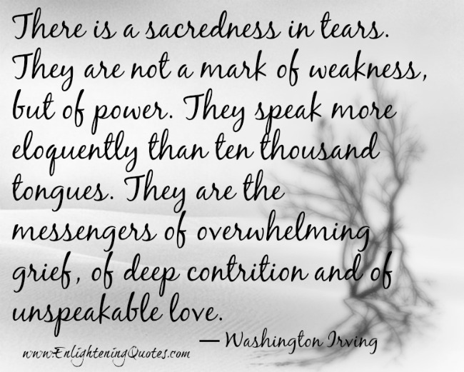 Tears speak more eloquently than ten thousand tongues