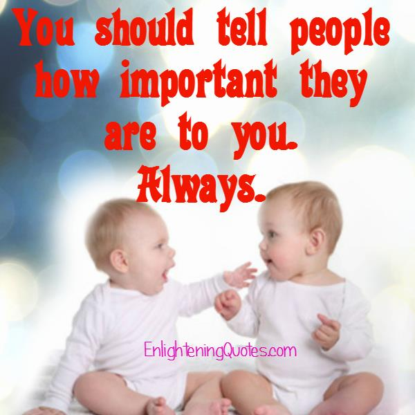 Tell people how important they are to you