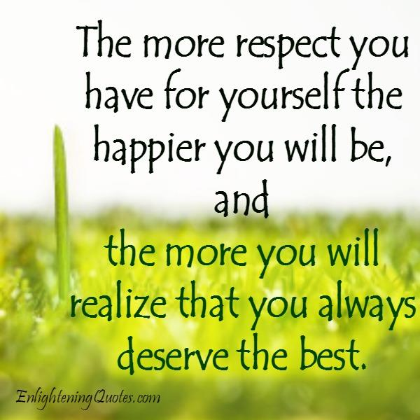 The more respect you have for yourself