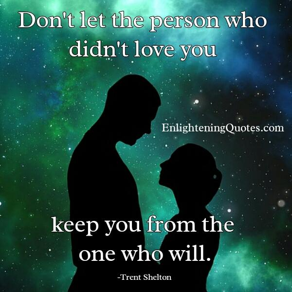 The person who didn't love you