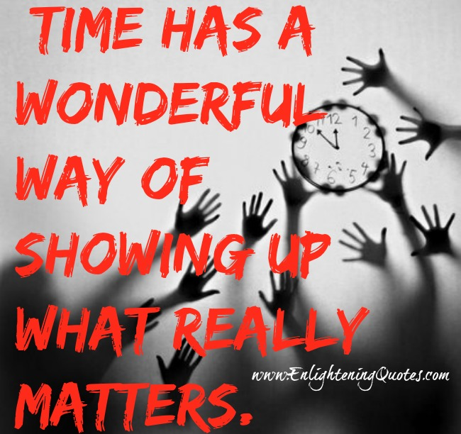 Time has a wonderful way of showing up what really matters