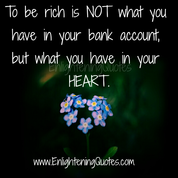To be rich is not what you have in your bank account