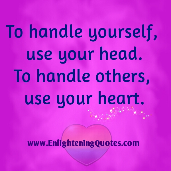 a description of using your head not your heart Use your head quotes - 1 use your head to find the one you'll want to love your whole life afterward use your heart, mind, and conscience to keep him/her that long.