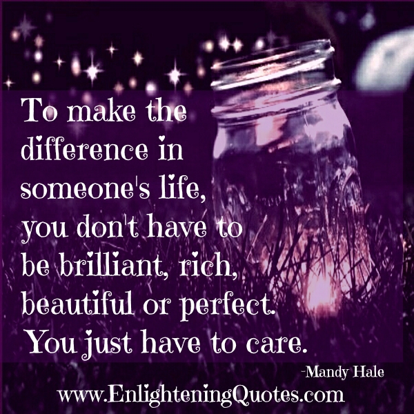 To make the difference in someone's life