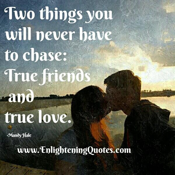 Two things you will never have to chase in life