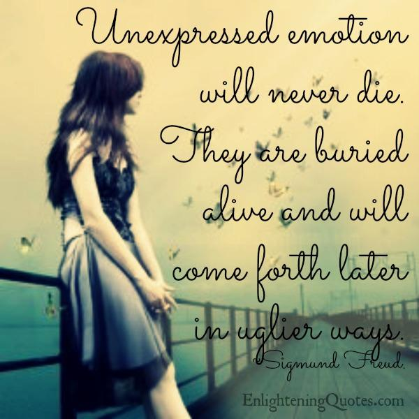 Unexpressed emotion will never die