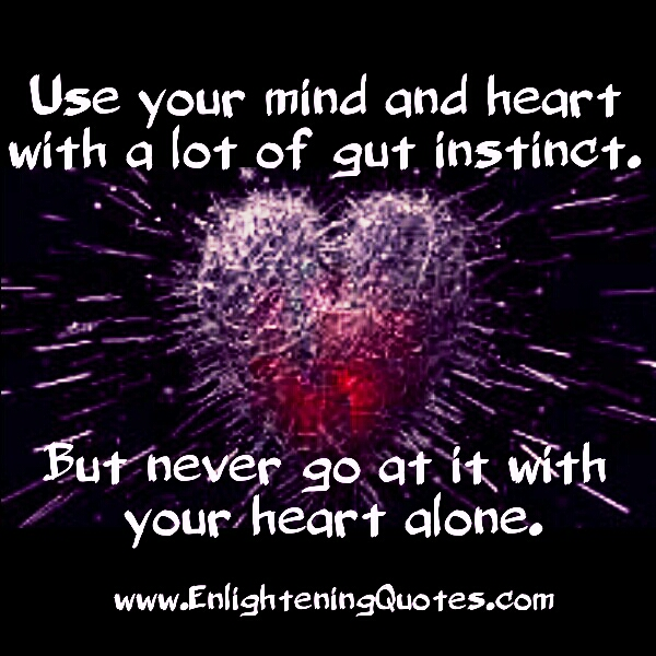 Use your mind and heart with gut instinct