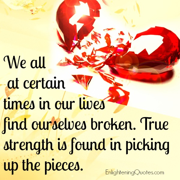 We all at certain times in our lives find ourselves broken