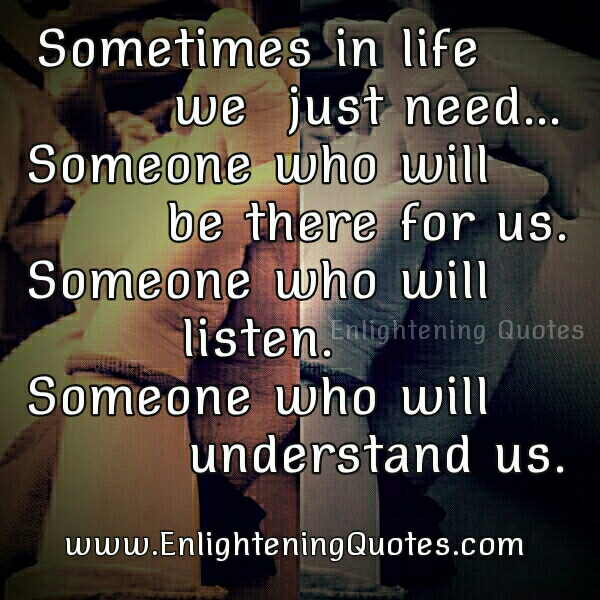We just need someone who will understand us in life