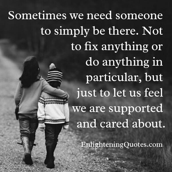 We just need to feel we are supported & cared about