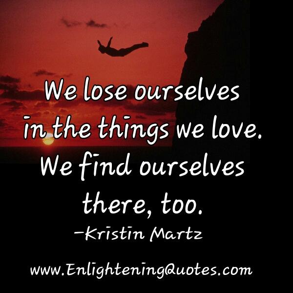 We lose ourselves in the things we love