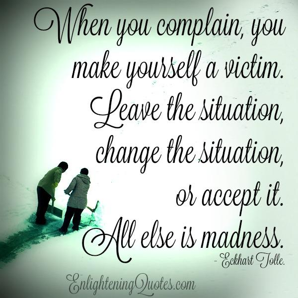 When you complain, you make yourself a victim