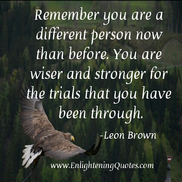 You are a different person now than before