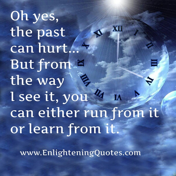 You can either run from your past or learn from it