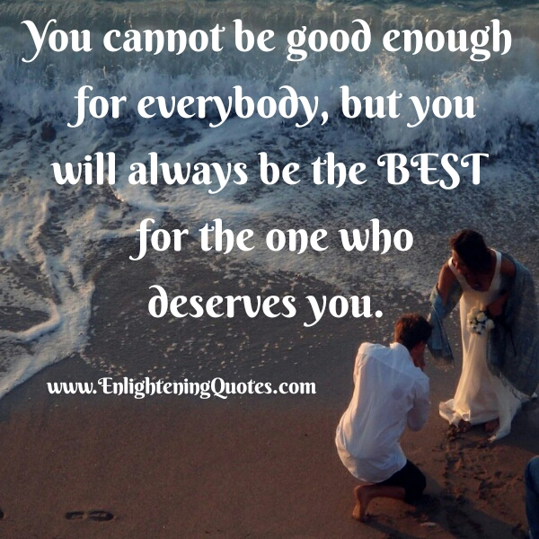 You cannot be good enough for everybody