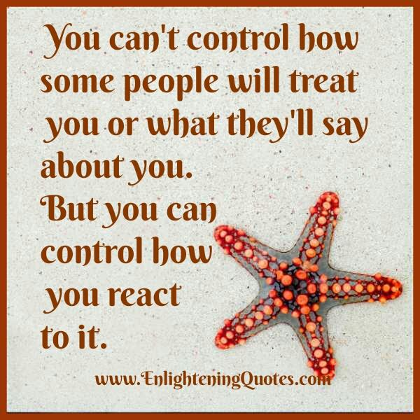You can't control how people will treat you